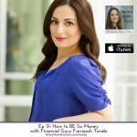 Ep 31: How to BE So Money with Financial Guru Farnoosh Torabi