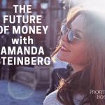 EP 71 | Profit Boss Radio | The Future of Money with Amanda Steinberg